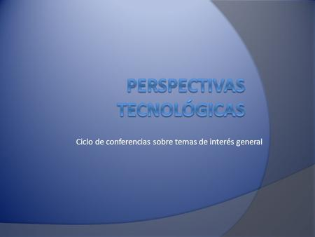 Ciclo de conferencias sobre temas de interés general.
