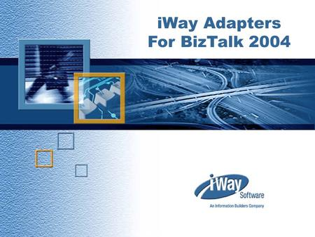 Copyright © 2001 iWay Software 1 iWay Adapters For BizTalk 2004.