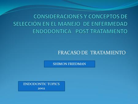 FRACASO DE TRATAMIENTO ENDODONTIC TOPICS 2002 SHIMON FRIEDMAN.