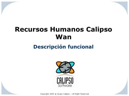 Copyright 2003 © Grupo Calipso – All Right Reserved Recursos Humanos Calipso Wan Descripción funcional.
