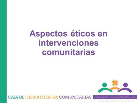 Copyright © 2014 by The University of Kansas Aspectos éticos en intervenciones comunitarias.