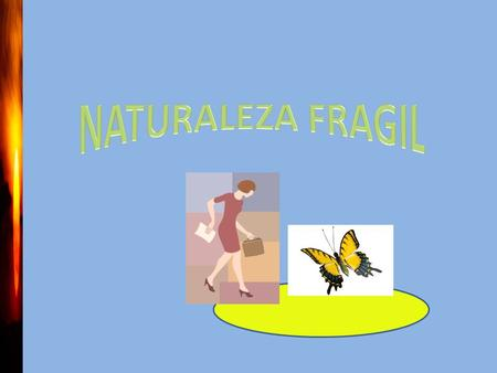 NATURALEZA FRAGIL.