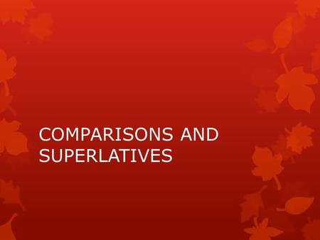 COMPARISONS AND SUPERLATIVES. COMPARISONS OF EQUALITY  With nouns:  Tanto/a/os/as………….como  Tengo tantos libros como mi amigo  With adjectives and.
