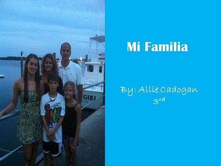 Mi Familia By: Allie Cadogan 3rd.