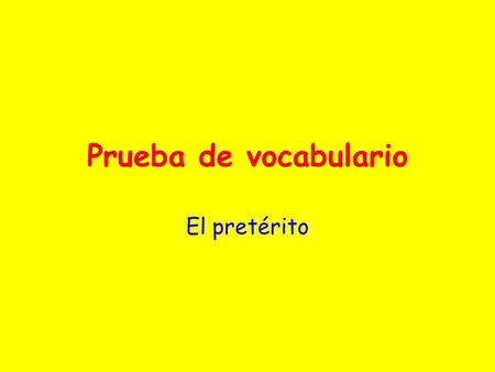 Prueba de vocabulario El pretérito. Para empezar … Decide whether the following phrases are written in the present (Pr), past/preterite (P) or future.