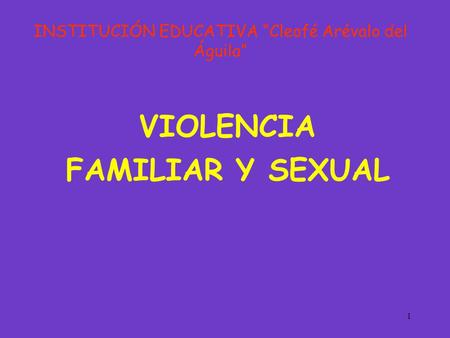 "1 VIOLENCIA FAMILIAR Y SEXUAL INSTITUCIÓN EDUCATIVA ""Cleofé Arévalo del Águila"""