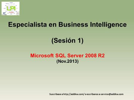 Especialista en Business Intelligence (Sesión 1) Microsoft SQL Server 2008 R2 (Nov.2013) Suscribase a  o escríbanos a