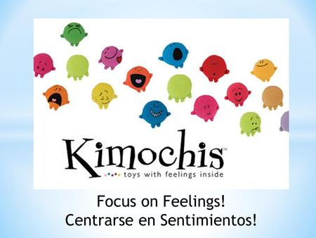 Focus on Feelings! Centrarse en Sentimientos!. Icebreaker! - Look at the feelings a your table (Spanish key in packet!) - Choose any feeling (you don't.