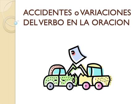ACCIDENTES o VARIACIONES DEL VERBO EN LA ORACION