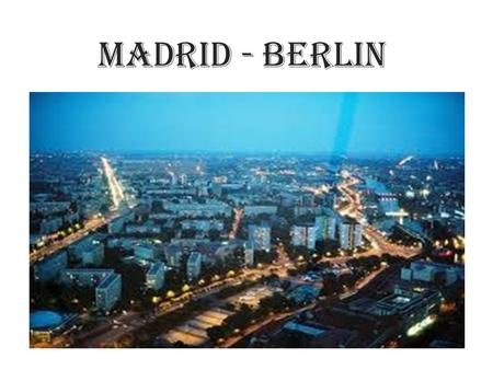 MADRID - BERLIN.