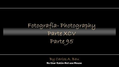 Fotografía- Photography Parte XCV Parte 95 No Usar Ratón-Not use Mouse By Carlos A. Bau.