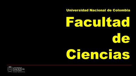 Universidad Nacional de Colombia Facultad de Ciencias.