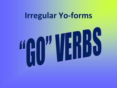 "Irregular Yo-forms ""GO"" VERBS."