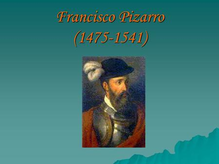 Francisco Pizarro (1475-1541).