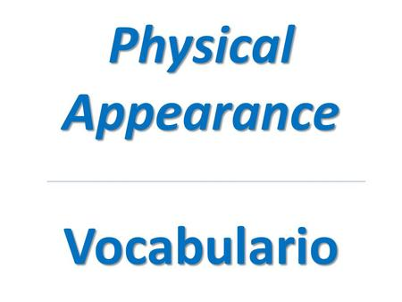 Physical Appearance Vocabulario. Height, size, hair, mouth, eyes.