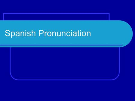 "Spanish Pronunciation. The vowel sounds in Spanish are different from those in English. ""A"" has the ""ah"" sound like in ""pop."" ""E"" is similar to the sound."