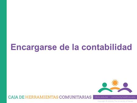 Copyright © 2014 by The University of Kansas Encargarse de la contabilidad.