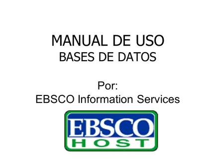MANUAL DE USO BASES DE DATOS Por: EBSCO Information Services.
