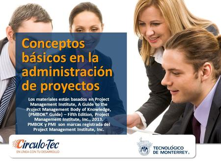 Conceptos básicos en la administración de proyectos Los materiales están basados en Project Management Institute, A Guide to the Project Management Body.