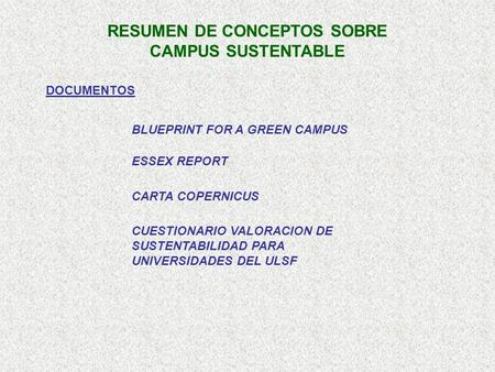 RESUMEN DE CONCEPTOS SOBRE CAMPUS SUSTENTABLE DOCUMENTOS BLUEPRINT FOR A GREEN CAMPUS ESSEX REPORT CARTA COPERNICUS CUESTIONARIO VALORACION DE SUSTENTABILIDAD.