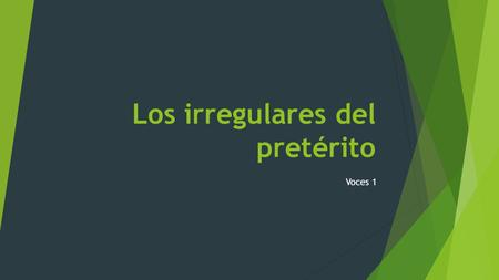 Los irregulares del pretérito Voces 1. Los irregulares  A verb that does not follow the normal pattern of conjugations is called an irregular verb. 