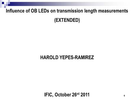 Influence of OB LEDs on transmission length measurements (EXTENDED) HAROLD YEPES-RAMIREZ IFIC, October 26 nt 2011 1.