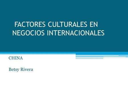 FACTORES CULTURALES EN NEGOCIOS INTERNACIONALES CHINA Betsy Rivera.