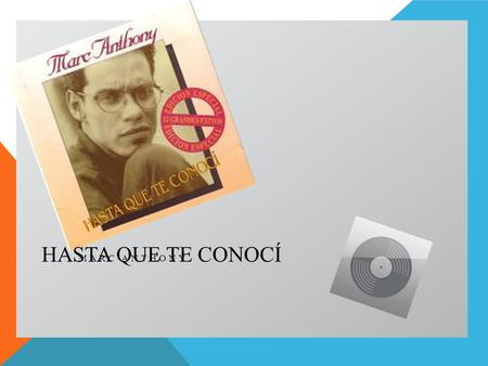 Hasta que te conocí Marc Anthony.
