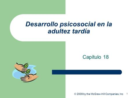 1 © 2009 by the McGraw-Hill Companies, Inc Desarrollo psicosocial en la adultez tardía Capítulo 18.