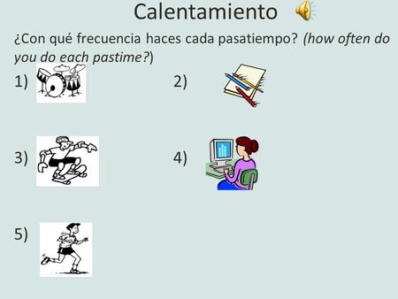 Calentamiento ¿Con qué frecuencia haces cada pasatiempo? (how often do you do each pastime?) 1)2) 3) 4) 5)