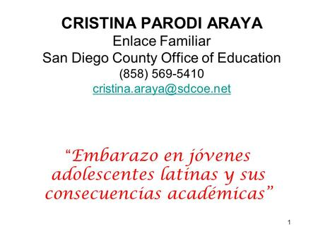 "1 CRISTINA PARODI ARAYA Enlace Familiar San Diego County Office of Education (858) 569-5410  ""Embarazo."