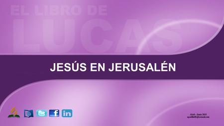 JESÚS EN JERUSALÉN Abril – Junio 2015