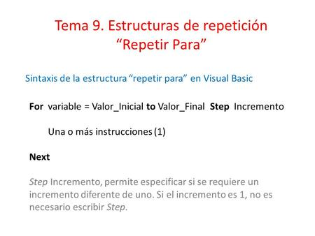 For variable = Valor_Inicial to Valor_Final Step Incremento Una o más instrucciones (1) Next Step Incremento, permite especificar si se requiere un incremento.
