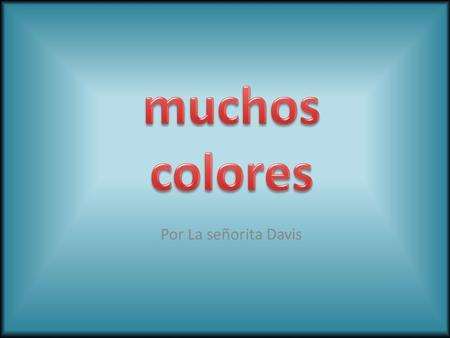 Por La señorita Davis los colores (colors) Red Blue Yellow Green.