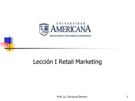 Prof. Lic. Enrique Clement1 Lección I Retail Marketing.