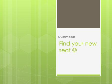 Find your new seat Quasimodo:. Quizzes:  Regular verbs quiz: Average = 91% (B+)  Big quiz: Average = 93% (B+)  You should be able to figure out the.
