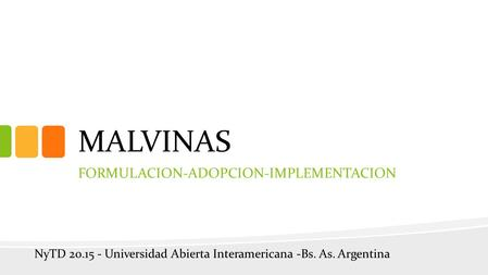 MALVINAS FORMULACION-ADOPCION-IMPLEMENTACION NyTD 20.15 - Universidad Abierta Interamericana -Bs. As. Argentina.