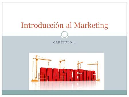 "CAPÍTULO 1 Introducción al Marketing. Definición ""Marketing es la orientación empresarial centrada en el consumidor"" Tiene 2 orientaciones: marketing."