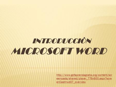 INTRODUCCIÒN MICROSOFT WORD 1  eencasts/shared/player_776x600.aspx?scre enCast=wd07_overview.