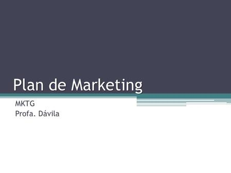 Plan de Marketing MKTG Profa. Dávila. ¿Para qué sirve el Plan de Marketing? El plan de Marketing ayuda a la empresa a conocer detalladamente los objetivos.