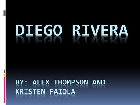 Diego Rivera by: Alex thompson AND KRISTEN FAIOLA