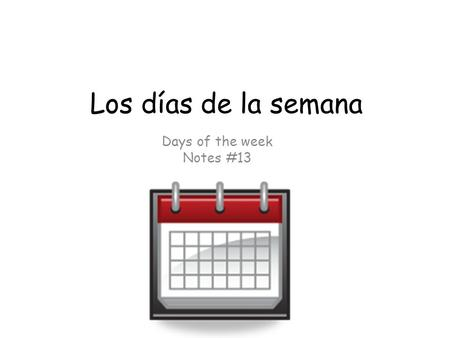 Los días de la semana Days of the week Notes #13.