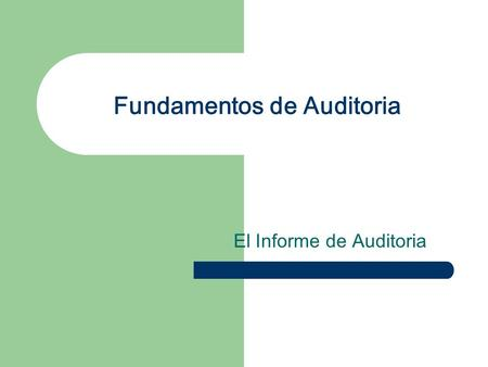 Fundamentos de Auditoria El Informe de Auditoria.