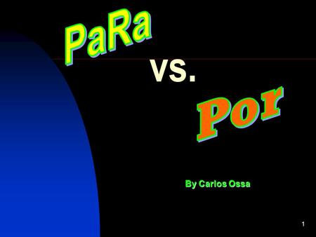 1 vs. By Carlos Ossa. Introduction Even though the English preposition for/to translates in Spanish as both : por and para they cannot be used interchangeably.