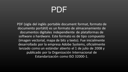 PDF PDF (sigla del inglés portable document format, formato de documento portátil) es un formato de almacenamiento de documentos digitales independiente.