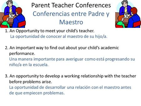 Parent Teacher Conferences Conferencias entre Padre y Maestro 1. An Opportunity to meet your child's teacher. La oportunidad de conocer al maestro de su.