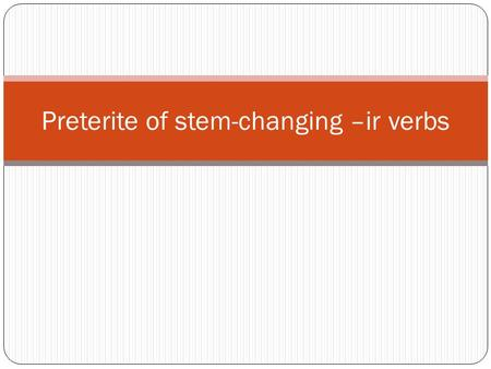 Preterite of stem-changing –ir verbs. Sentirse and dormirse Only –ir verbs have a stem change in the preterite. If an –ir verb, such as sentirse and dormirse,