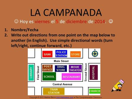 LA CAMPANADA 1.Nombre/Fecha 2.Write out directions from one point on the map below to another (in English). Use simple directional words (turn left/right,