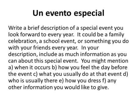 Un evento especial Write a brief description of a special event you look forward to every year. It could be a family celebration, a school event, or something.