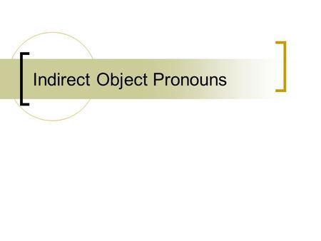 Indirect Object Pronouns. You cannot have an indirect object without a direct object. To find an indirect object, ask to/for whom? or for/to what? after.